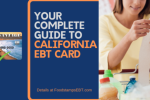 """""""Your Complete Guide to California EBT Card"""""""