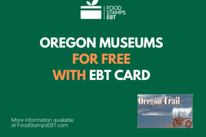 """""""Visit Popular Oregon Museums for Free with an EBT"""""""